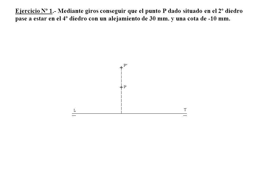 Ejercicio Nº 1.- Mediante giros conseguir que el punto P dado situado en el 2º diedro pase a estar en el 4º diedro con un alejamiento de 30 mm.