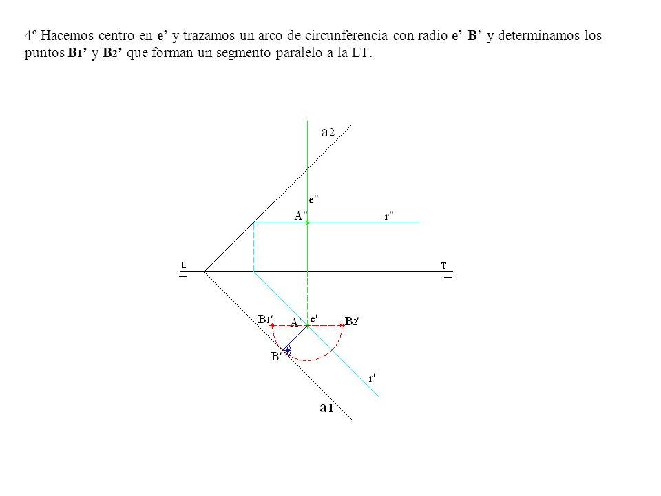 4º Hacemos centro en e' y trazamos un arco de circunferencia con radio e'-B' y determinamos los puntos B1' y B2' que forman un segmento paralelo a la LT.