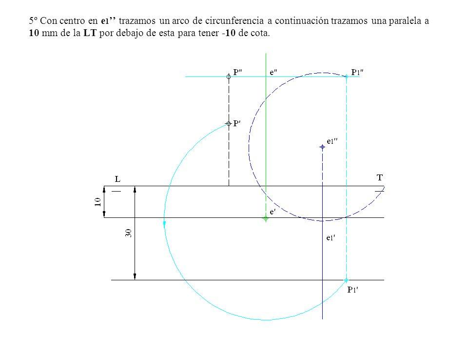 5º Con centro en e1'' trazamos un arco de circunferencia a continuación trazamos una paralela a 10 mm de la LT por debajo de esta para tener -10 de cota.