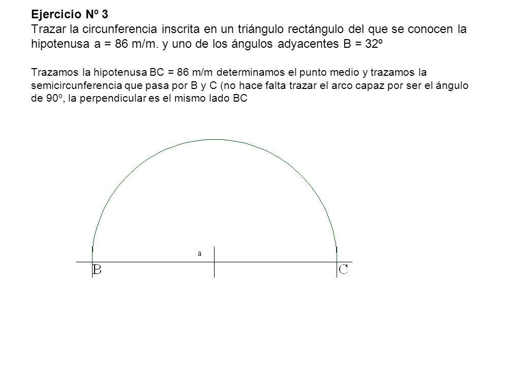 Ejercicio Nº 3 Trazar la circunferencia inscrita en un triángulo rectángulo del que se conocen la hipotenusa a = 86 m/m.