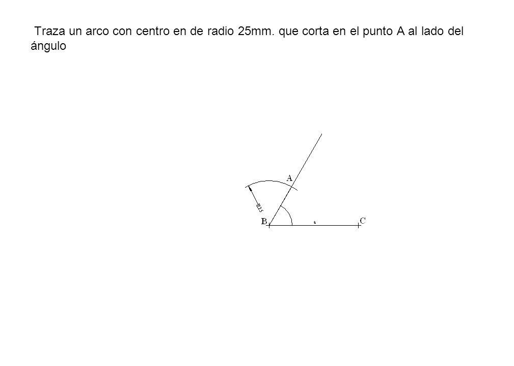 Traza un arco con centro en de radio 25mm
