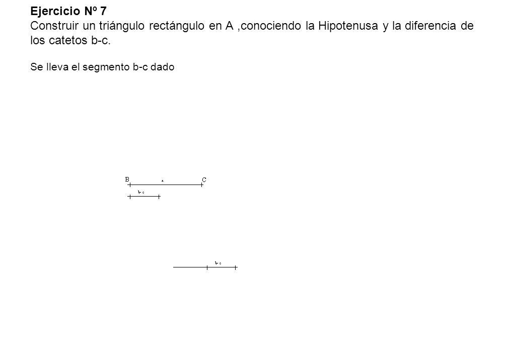 Ejercicio Nº 7 Construir un triángulo rectángulo en A ,conociendo la Hipotenusa y la diferencia de los catetos b-c.