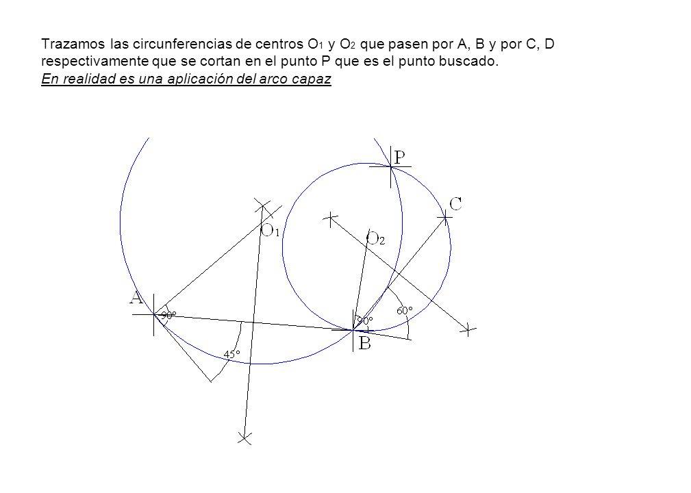 Trazamos las circunferencias de centros O1 y O2 que pasen por A, B y por C, D respectivamente que se cortan en el punto P que es el punto buscado.