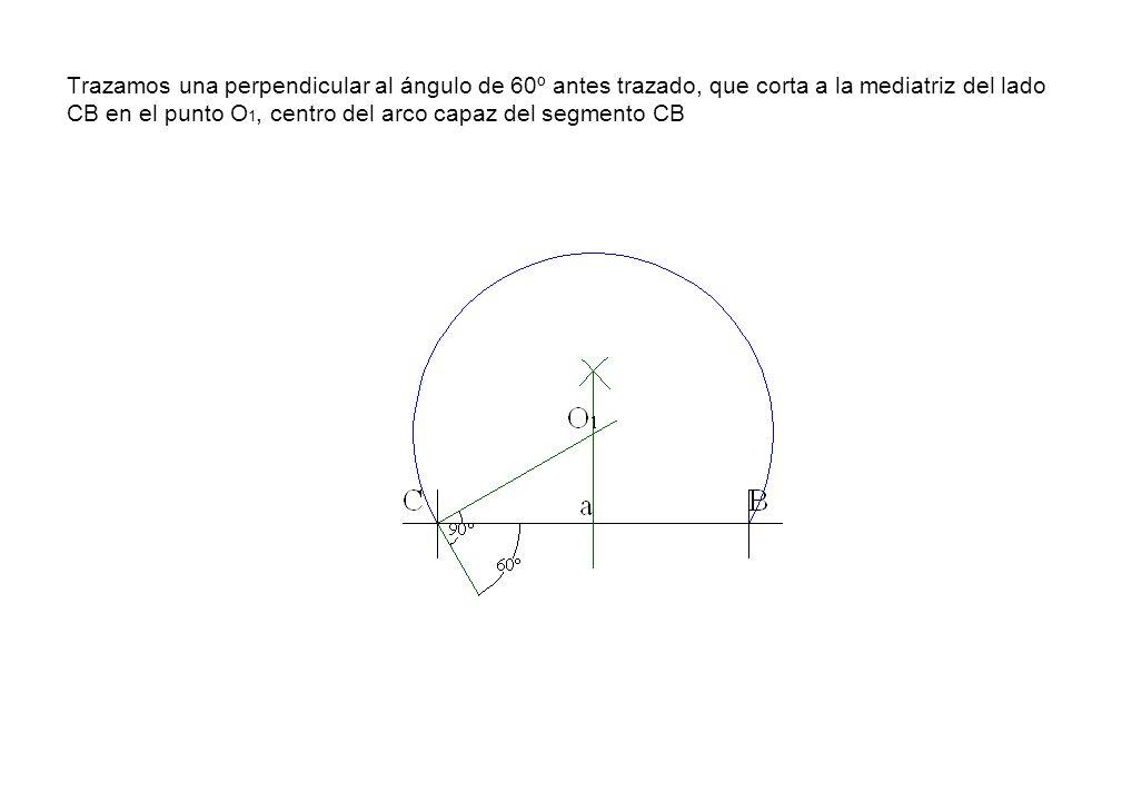 Trazamos una perpendicular al ángulo de 60º antes trazado, que corta a la mediatriz del lado CB en el punto O1, centro del arco capaz del segmento CB