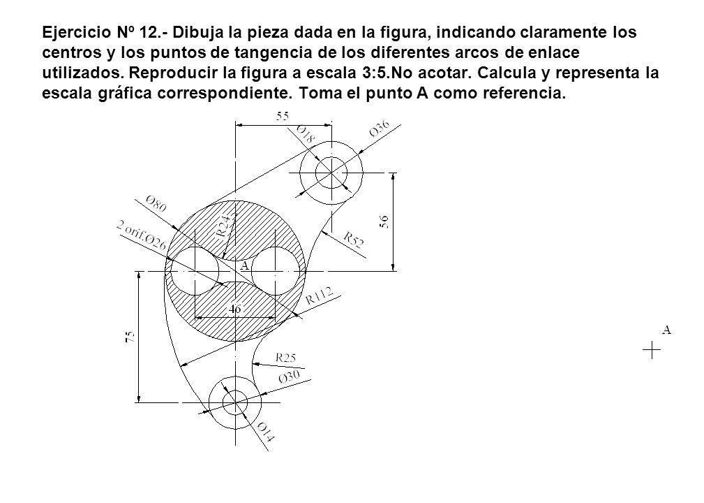 Ejercicio Nº 12.- Dibuja la pieza dada en la figura, indicando claramente los centros y los puntos de tangencia de los diferentes arcos de enlace utilizados.