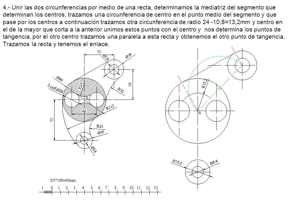 4.- Unir las dos circunferencias por medio de una recta, determinamos la mediatriz del segmento que determinan los centros, trazamos una circunferencia de centro en el punto medio del segmento y que pase por los centros a continuación trazamos otra circunferencia de radio 24 -10,8=13,2mm y centro en el de la mayor que corta a la anterior unimos estos puntos con el centro y nos determina los puntos de tangencia, por el otro centro trazamos una paralela a esta recta y obtenemos el otro punto de tangencia.