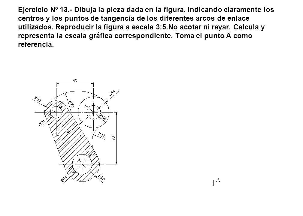 Ejercicio Nº 13.- Dibuja la pieza dada en la figura, indicando claramente los centros y los puntos de tangencia de los diferentes arcos de enlace utilizados.