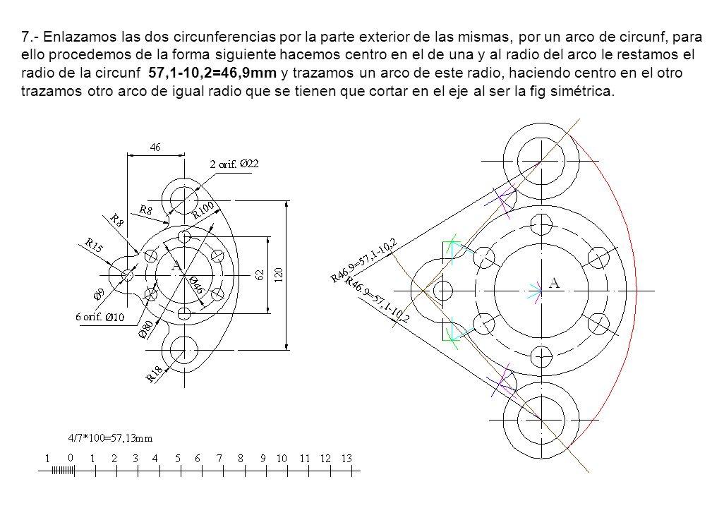 7.- Enlazamos las dos circunferencias por la parte exterior de las mismas, por un arco de circunf, para ello procedemos de la forma siguiente hacemos centro en el de una y al radio del arco le restamos el radio de la circunf 57,1-10,2=46,9mm y trazamos un arco de este radio, haciendo centro en el otro trazamos otro arco de igual radio que se tienen que cortar en el eje al ser la fig simétrica.