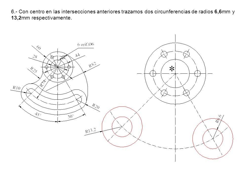 6.- Con centro en las intersecciones anteriores trazamos dos circunferencias de radios 6,6mm y 13,2mm respectivamente.