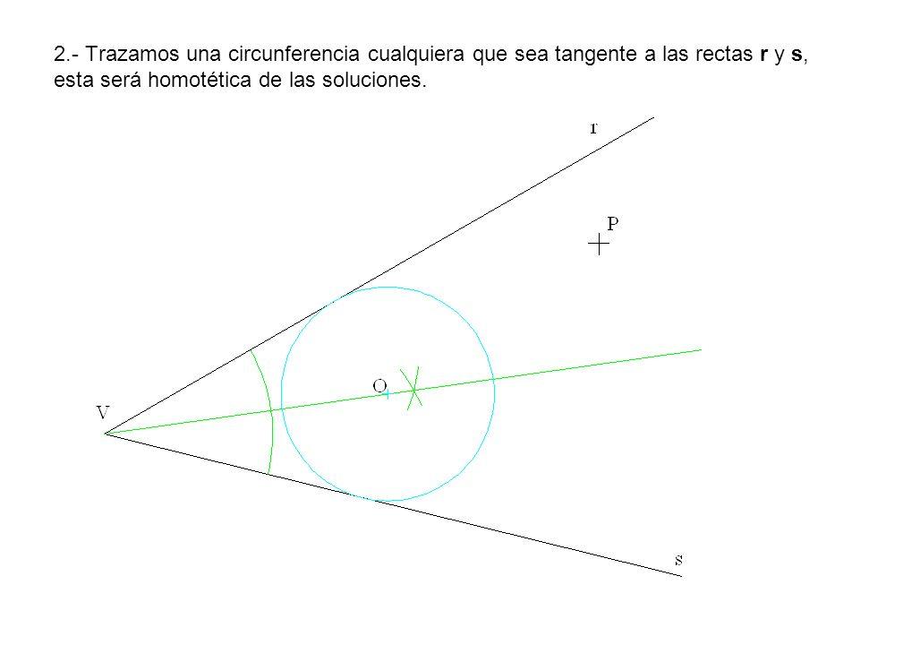 2.- Trazamos una circunferencia cualquiera que sea tangente a las rectas r y s, esta será homotética de las soluciones.