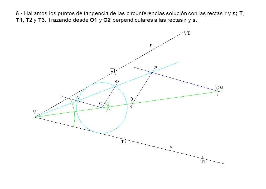 6.- Hallamos los puntos de tangencia de las circunferencias solución con las rectas r y s; T, T1, T2 y T3.