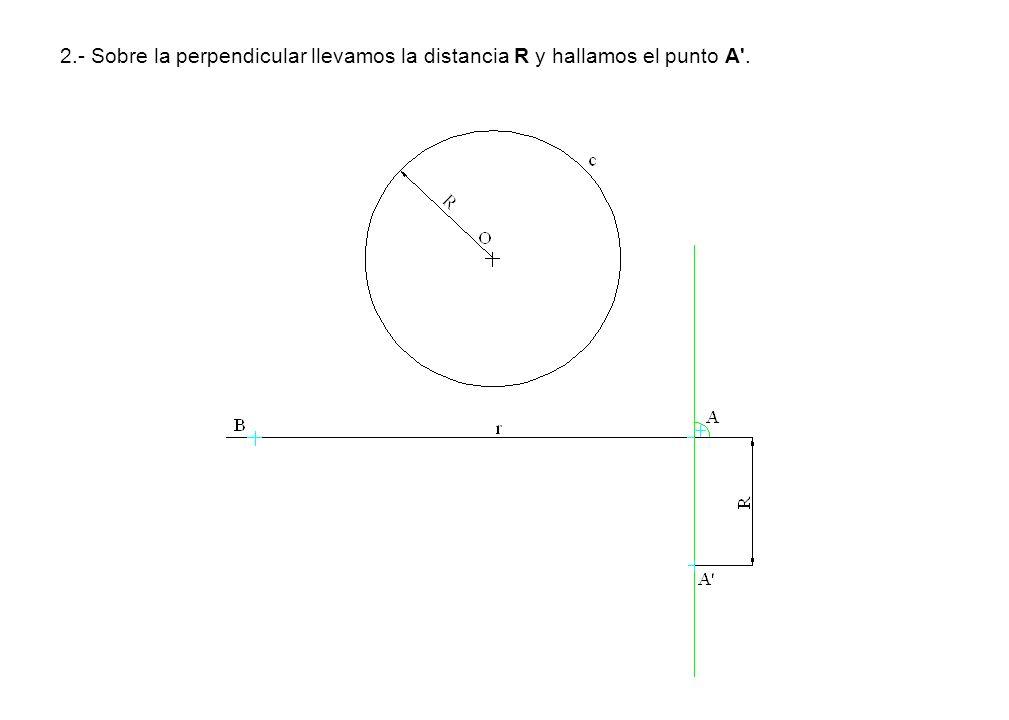 2.- Sobre la perpendicular llevamos la distancia R y hallamos el punto A .