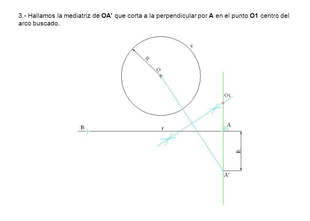 3.- Hallamos la mediatriz de OA que corta a la perpendicular por A en el punto O1 centro del arco buscado.