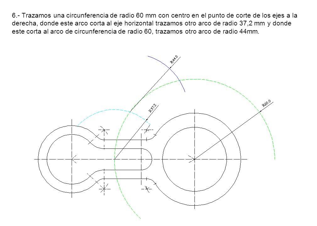6.- Trazamos una circunferencia de radio 60 mm con centro en el punto de corte de los ejes a la derecha, donde este arco corta al eje horizontal trazamos otro arco de radio 37,2 mm y donde este corta al arco de circunferencia de radio 60, trazamos otro arco de radio 44mm.