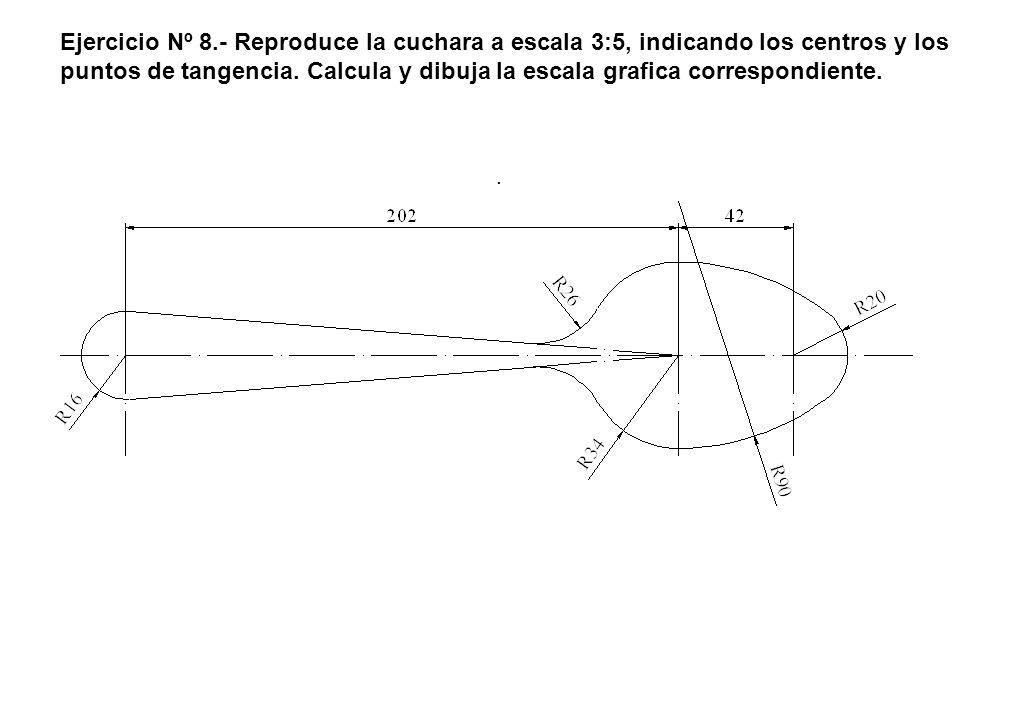 Ejercicio Nº 8.- Reproduce la cuchara a escala 3:5, indicando los centros y los puntos de tangencia. Calcula y dibuja la escala grafica correspondiente.
