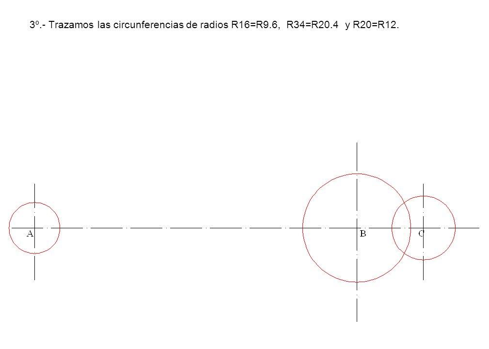 3º. - Trazamos las circunferencias de radios R16=R9. 6, R34=R20