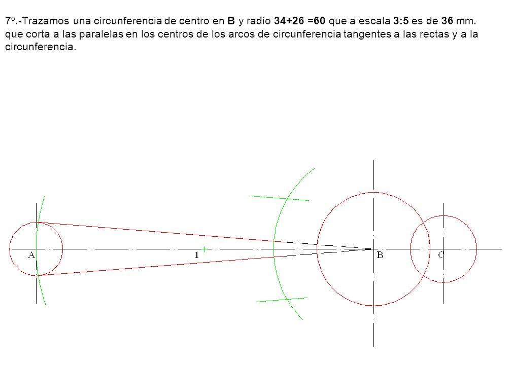 7º.-Trazamos una circunferencia de centro en B y radio 34+26 =60 que a escala 3:5 es de 36 mm.