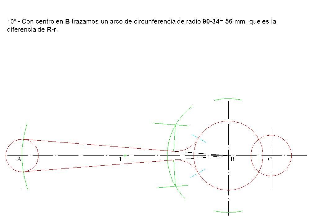 10º.- Con centro en B trazamos un arco de circunferencia de radio 90-34= 56 mm, que es la diferencia de R-r.