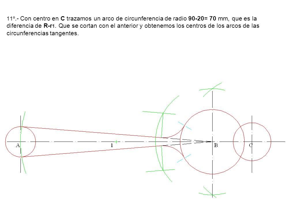 11º.- Con centro en C trazamos un arco de circunferencia de radio 90-20= 70 mm, que es la diferencia de R-r1.