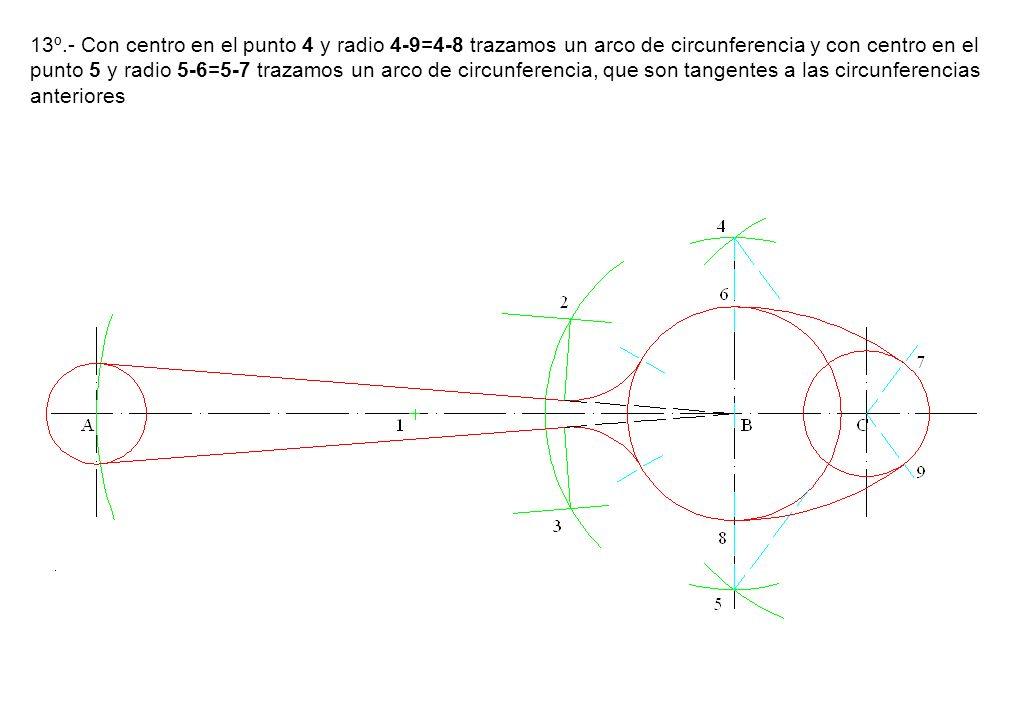 13º.- Con centro en el punto 4 y radio 4-9=4-8 trazamos un arco de circunferencia y con centro en el punto 5 y radio 5-6=5-7 trazamos un arco de circunferencia, que son tangentes a las circunferencias anteriores