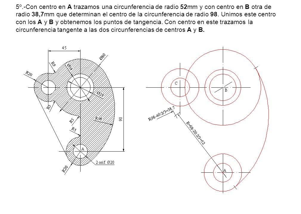 5º.-Con centro en A trazamos una circunferencia de radio 52mm y con centro en B otra de radio 38,7mm que determinan el centro de la circunferencia de radio 98.