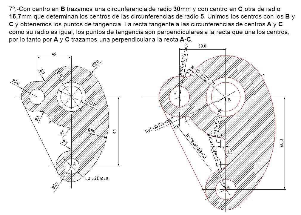 7º.-Con centro en B trazamos una circunferencia de radio 30mm y con centro en C otra de radio 16,7mm que determinan los centros de las circunferencias de radio 5.
