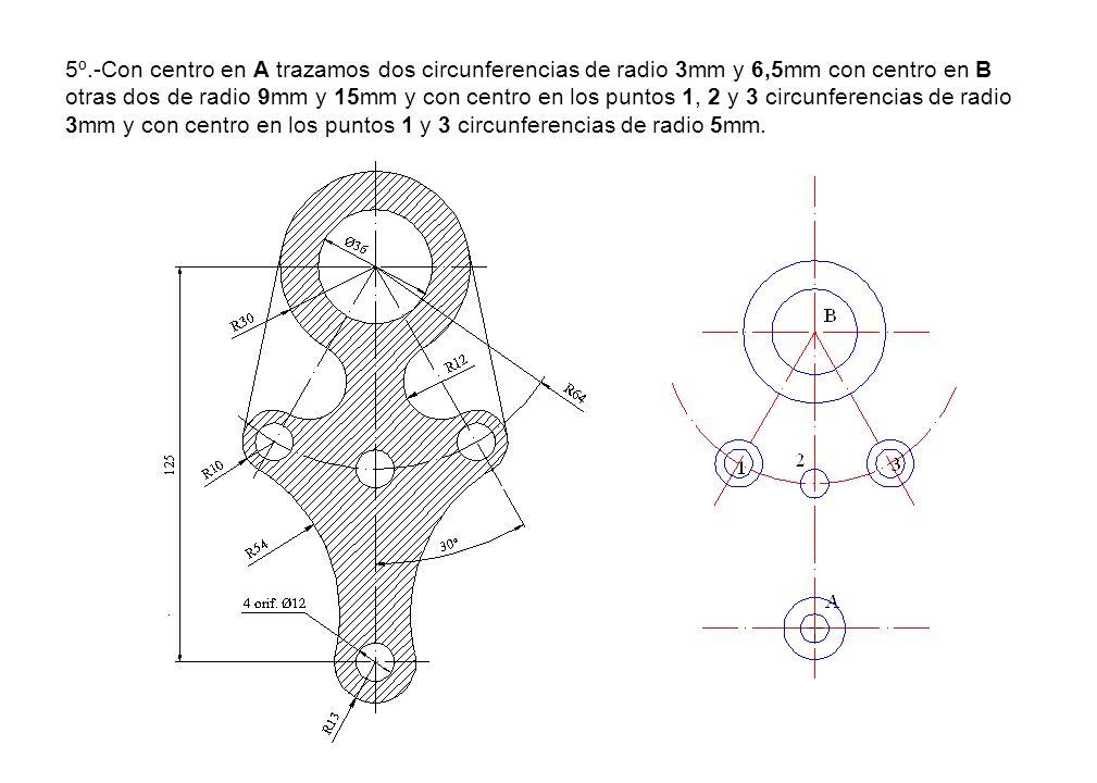 5º.-Con centro en A trazamos dos circunferencias de radio 3mm y 6,5mm con centro en B otras dos de radio 9mm y 15mm y con centro en los puntos 1, 2 y 3 circunferencias de radio 3mm y con centro en los puntos 1 y 3 circunferencias de radio 5mm.