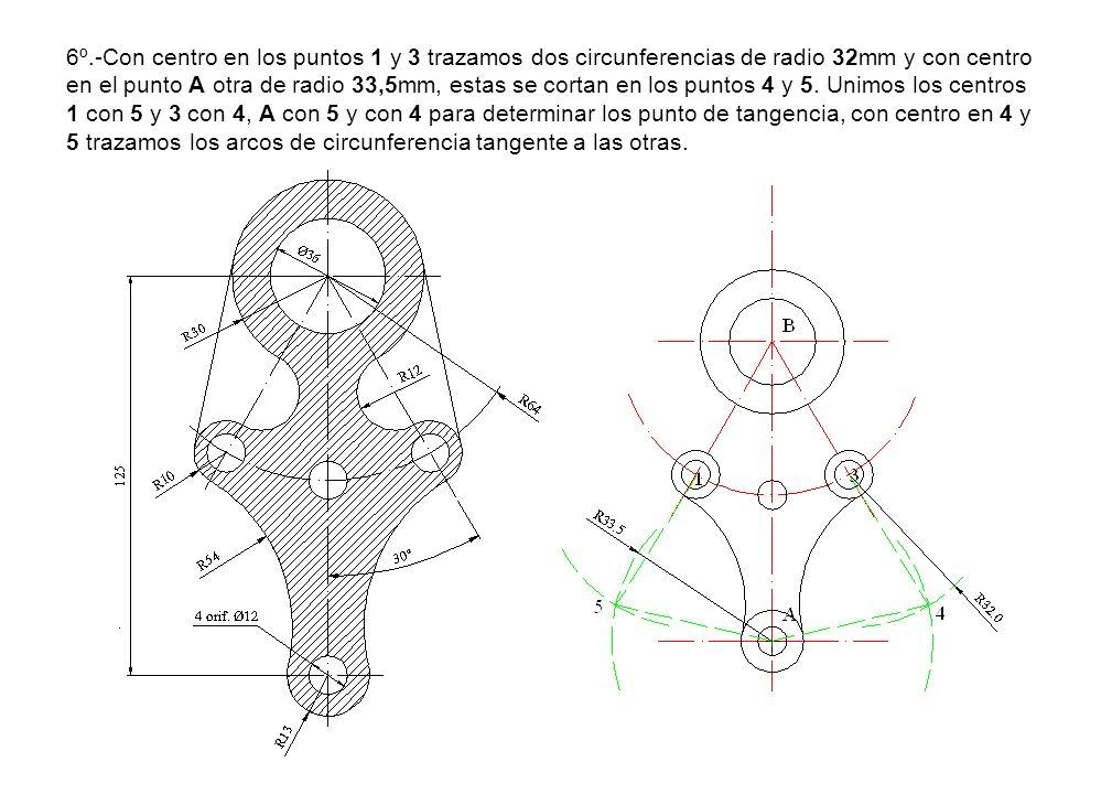 6º.-Con centro en los puntos 1 y 3 trazamos dos circunferencias de radio 32mm y con centro en el punto A otra de radio 33,5mm, estas se cortan en los puntos 4 y 5.