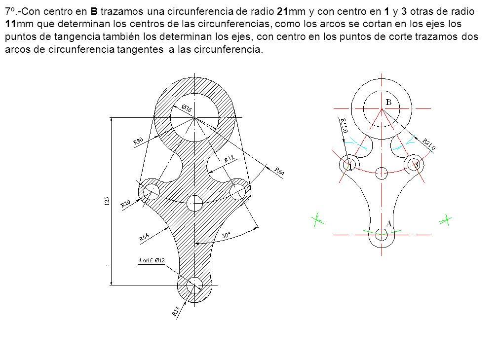 7º.-Con centro en B trazamos una circunferencia de radio 21mm y con centro en 1 y 3 otras de radio 11mm que determinan los centros de las circunferencias, como los arcos se cortan en los ejes los puntos de tangencia también los determinan los ejes, con centro en los puntos de corte trazamos dos arcos de circunferencia tangentes a las circunferencia.