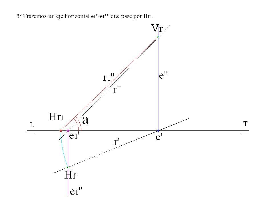 5º Trazamos un eje horizontal e1'-e1'' que pase por Hr .