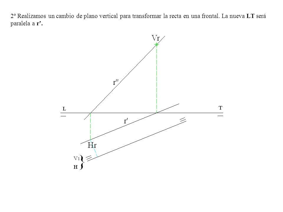 2º Realizamos un cambio de plano vertical para transformar la recta en una frontal.