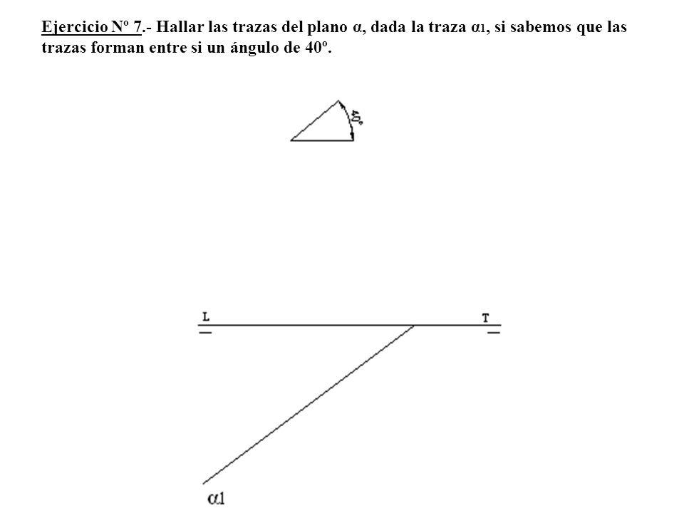 Ejercicio Nº 7.- Hallar las trazas del plano α, dada la traza α1, si sabemos que las trazas forman entre si un ángulo de 40º.
