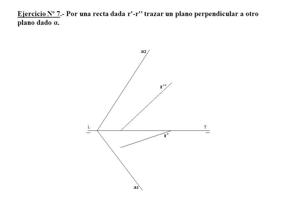 Ejercicio Nº 7.- Por una recta dada r -r trazar un plano perpendicular a otro plano dado α.