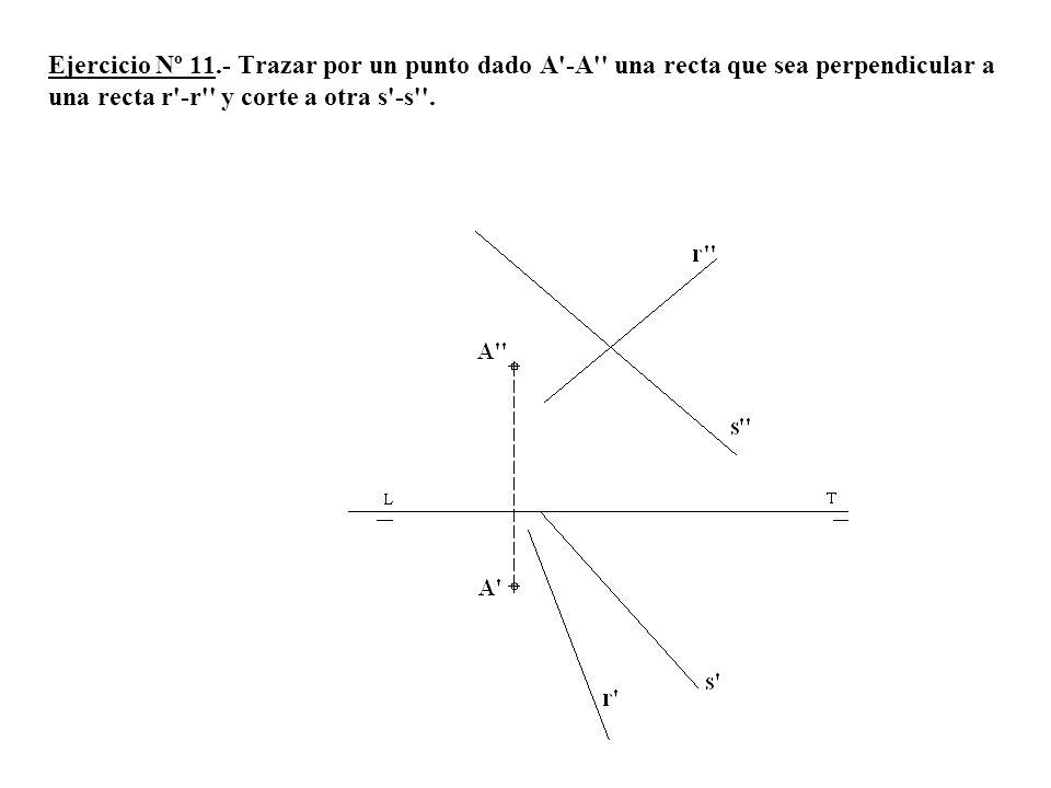 Ejercicio Nº 11.- Trazar por un punto dado A -A una recta que sea perpendicular a una recta r -r y corte a otra s -s .