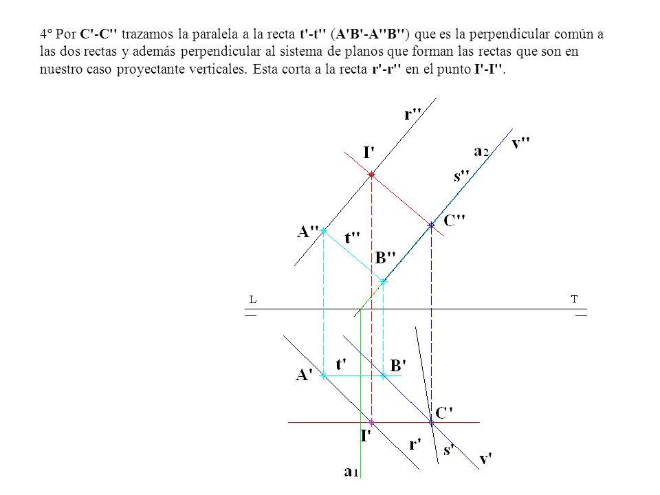 4º Por C -C trazamos la paralela a la recta t -t (A B -A B ) que es la perpendicular común a las dos rectas y además perpendicular al sistema de planos que forman las rectas que son en nuestro caso proyectante verticales.