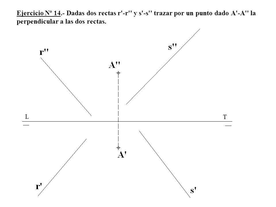 Ejercicio Nº 14.- Dadas dos rectas r -r y s -s trazar por un punto dado A -A la perpendicular a las dos rectas.