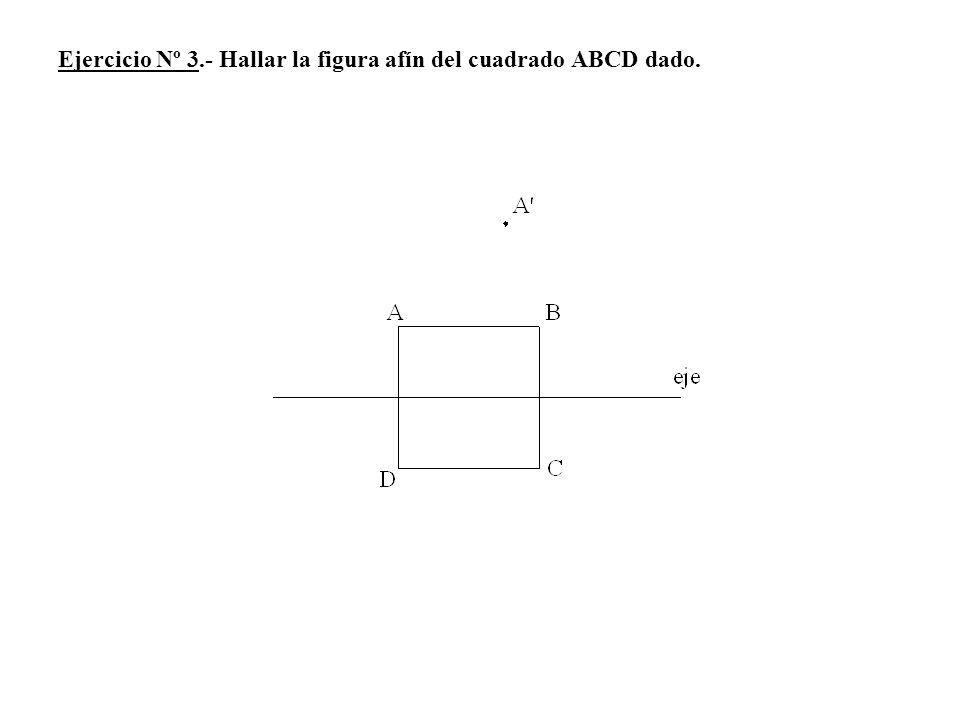 Ejercicio Nº 3.- Hallar la figura afín del cuadrado ABCD dado.