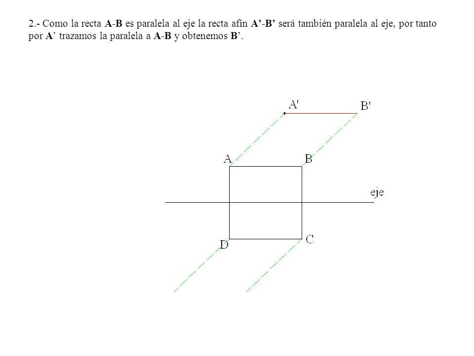 2.- Como la recta A-B es paralela al eje la recta afín A'-B' será también paralela al eje, por tanto por A' trazamos la paralela a A-B y obtenemos B'.