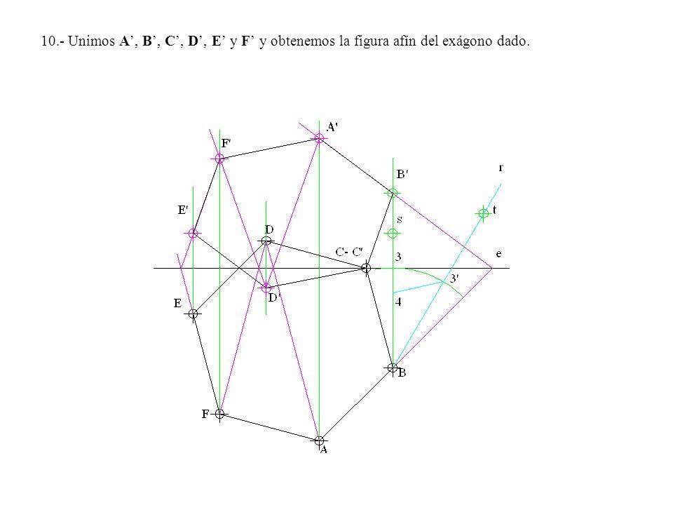 10.- Unimos A', B', C', D', E' y F' y obtenemos la figura afín del exágono dado.