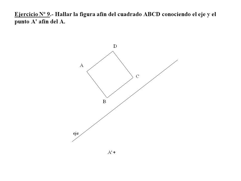 Ejercicio Nº 9.- Hallar la figura afín del cuadrado ABCD conociendo el eje y el punto A afín del A.