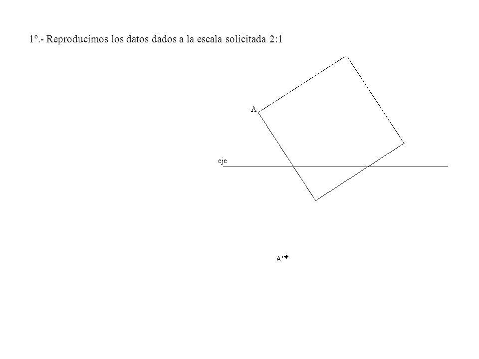 1º.- Reproducimos los datos dados a la escala solicitada 2:1