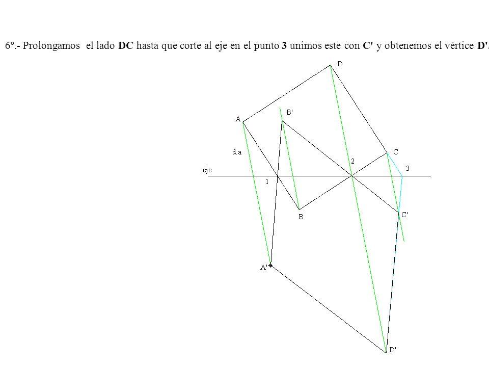 6º.- Prolongamos el lado DC hasta que corte al eje en el punto 3 unimos este con C y obtenemos el vértice D .