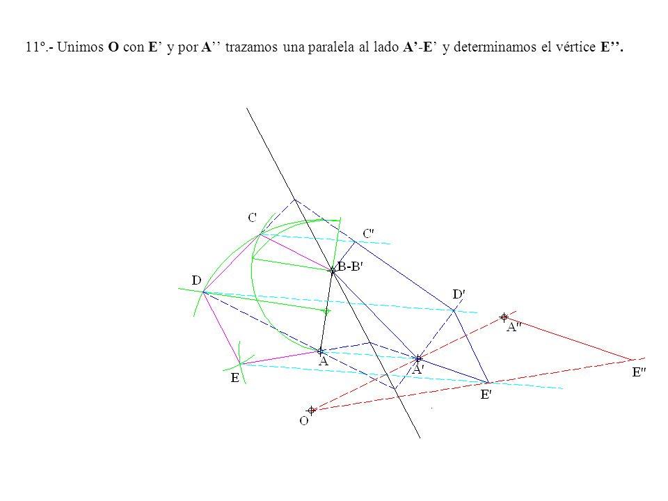 11º.- Unimos O con E' y por A'' trazamos una paralela al lado A'-E' y determinamos el vértice E''.
