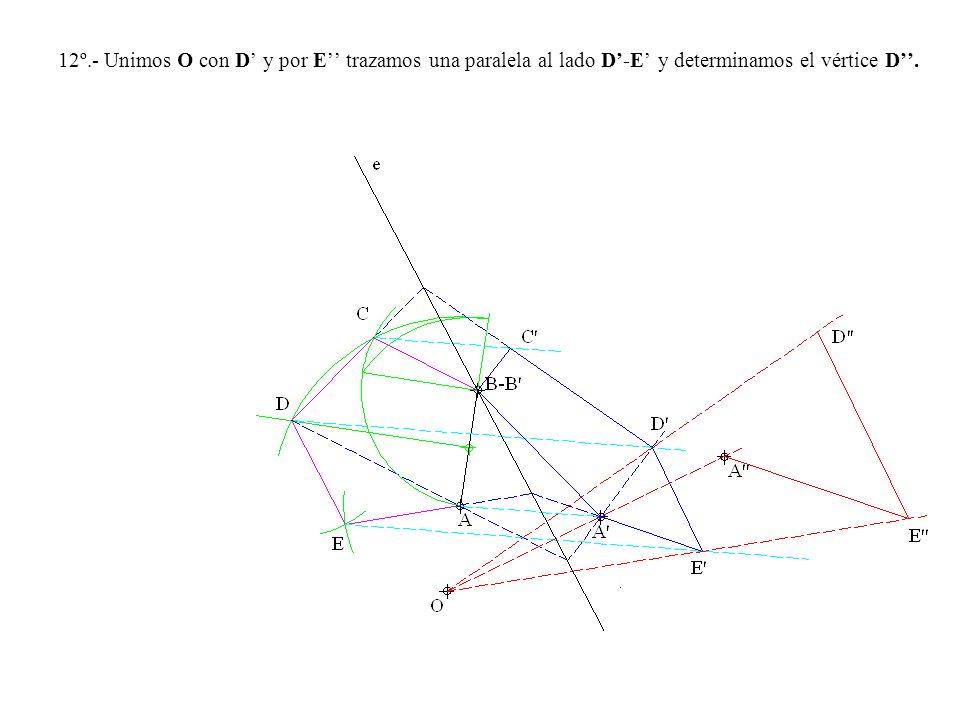 12º.- Unimos O con D' y por E'' trazamos una paralela al lado D'-E' y determinamos el vértice D''.