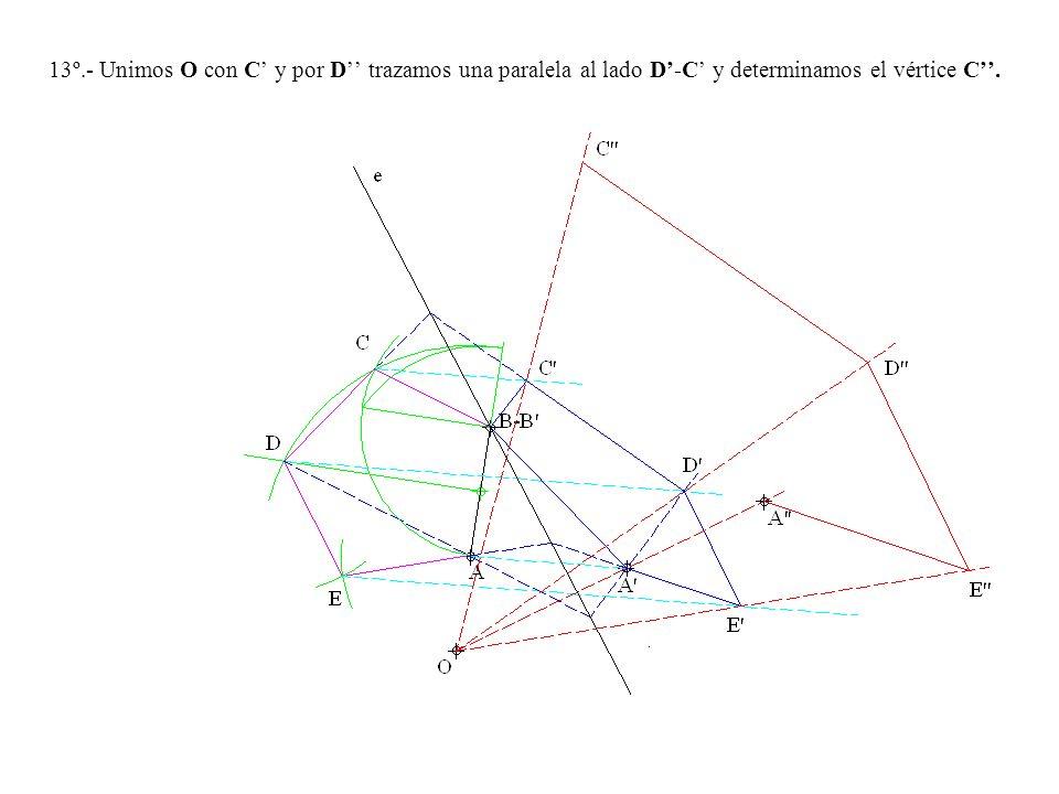13º.- Unimos O con C' y por D'' trazamos una paralela al lado D'-C' y determinamos el vértice C''.