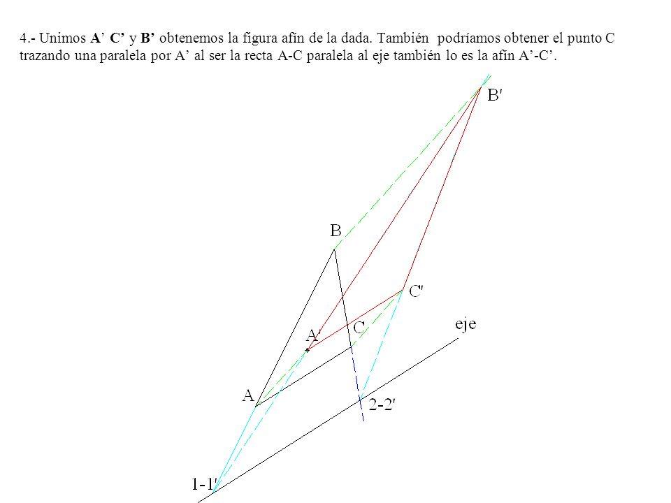 4. - Unimos A' C' y B' obtenemos la figura afín de la dada