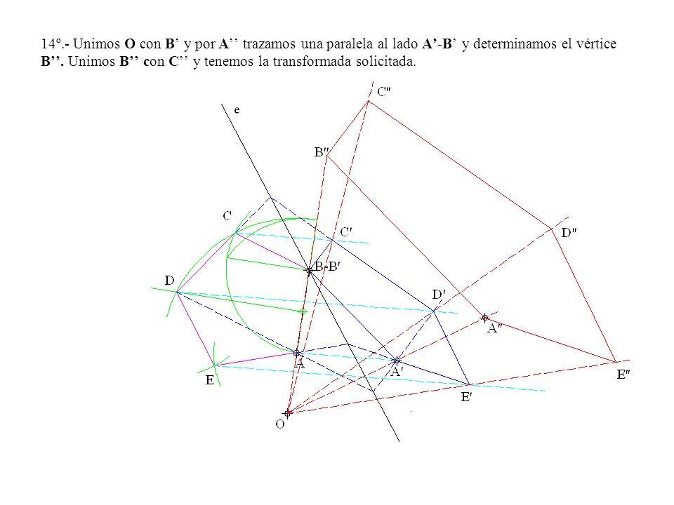 14º.- Unimos O con B' y por A'' trazamos una paralela al lado A'-B' y determinamos el vértice B''.