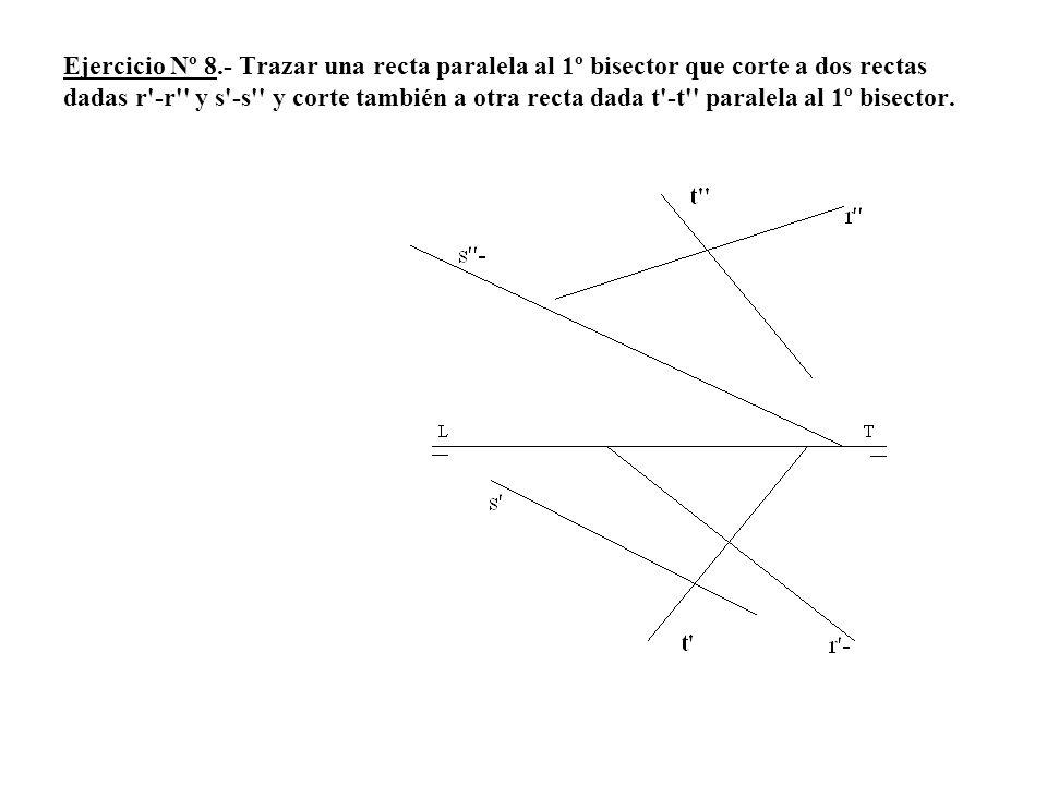 Ejercicio Nº 8.- Trazar una recta paralela al 1º bisector que corte a dos rectas dadas r -r y s -s y corte también a otra recta dada t -t paralela al 1º bisector.