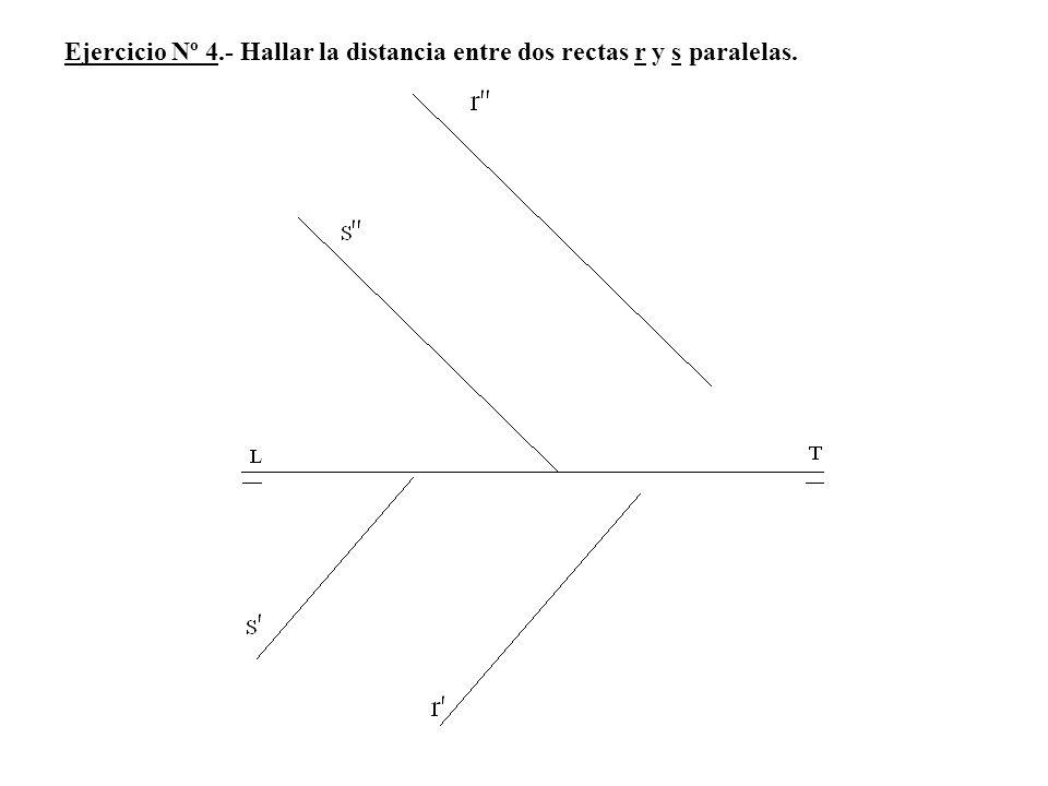 Ejercicio Nº 4.- Hallar la distancia entre dos rectas r y s paralelas.