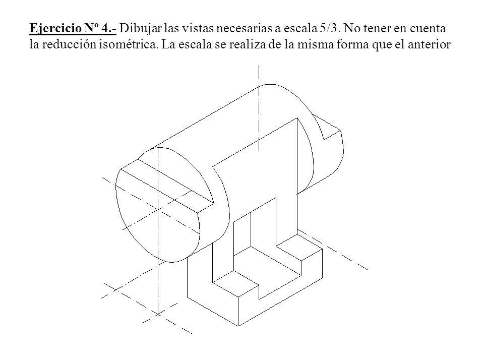 Ejercicio Nº 4. - Dibujar las vistas necesarias a escala 5/3